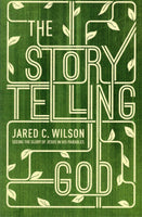 """The Story Telling God: Seeing the Glory of Jesus in His Parables"" by Jared C. Wilson"
