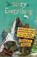 """The Story of Everything: How You, Your Pets, and the Swiss Alps Fit into God's Plan for the World"" by Jared C. Wilson"