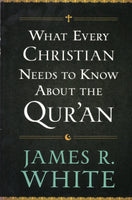 """What Every Christian Needs to Know about the Qur'an"" by James R. White"