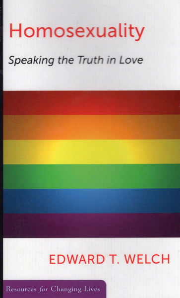 """Homosexuality: Speaking the Truth in Love"" by Edward T. Welch"