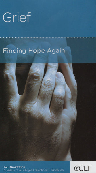 """Grief: Finding Hope Again"" by Paul David Tripp"