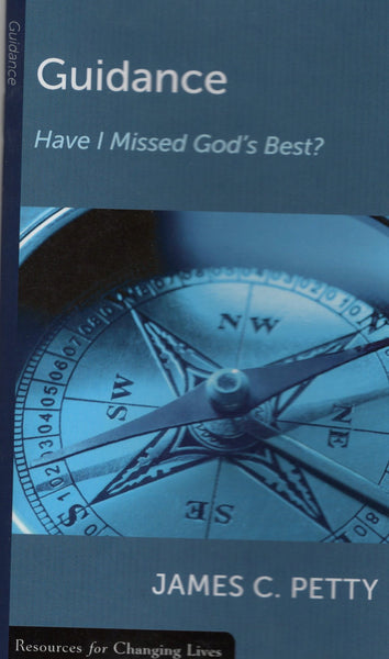 """Guidance: Have I Missed God's Best?"" by James C. Petty"