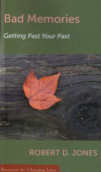 """Bad Memories: Getting Past Your Past"" by Robert D. Jones"