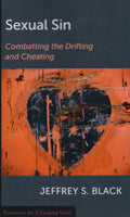 """Sexual Sin: Combatting the Drifting and Cheating"" by Jeffrey S. Black"