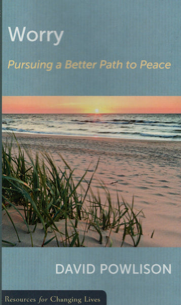 """Worry: Pursuing a Better Path to Peace"" by David Powlison"
