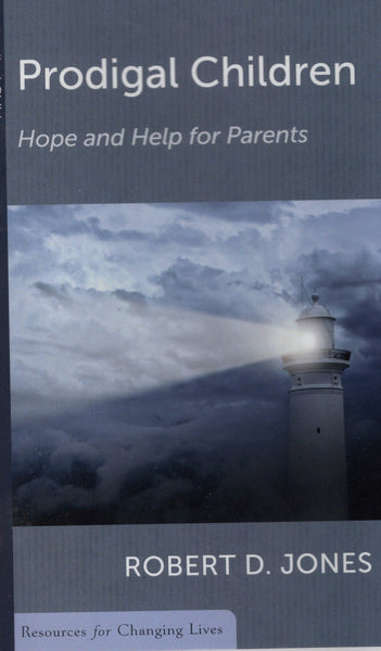 """Prodigal Children: Hope and Help for Parents"" by Robert D. Jones"