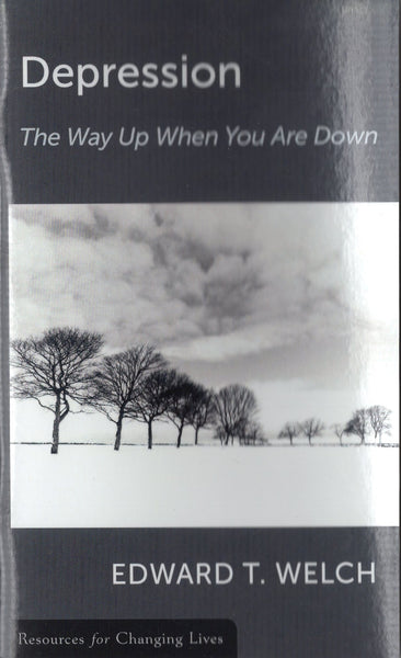 """Depression: The Way Up When You Are Down"" by Edward T. Welch"