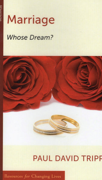 """Marriage: Whose Dream?"" by Paul David Tripp"