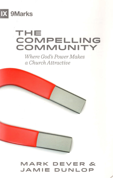 """The Compelling Community: Where God's Power Makes a Church Attractive"" by Mark Dever and Jamie Dunlop"