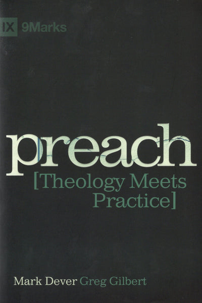 """Preach: Theology Meets Practice"" by Mark Dever and Greg Gilbert"