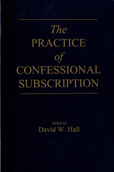 """The Practice of Confessional Subscription"" edited by David W. Hall"
