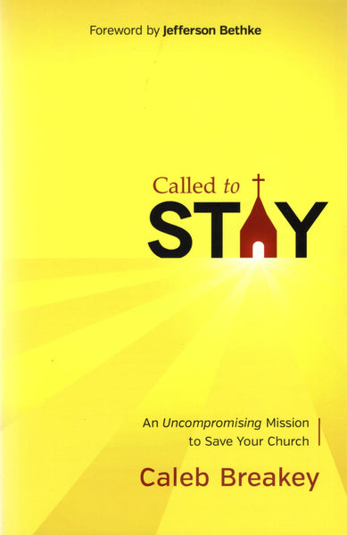 """Called to Stay: the Uncompromising Mission to Save Your Church"" by Caleb Breakey"