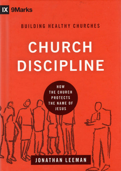 """Church Discipline: How the Church Protects the Name of Jesus"" by Jonathan Leeman"