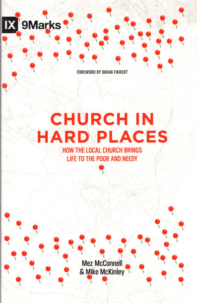 """Church in Hard Places: How the Local Church Brings Life to the Poor and Needy"" by Mez McConell and Mike McKinley"