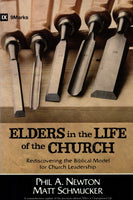 """Elders in the Life of the Church: Rediscovering the Biblical Model for Church Leadership"" by Phil A. Newton and Matt Schmucker"