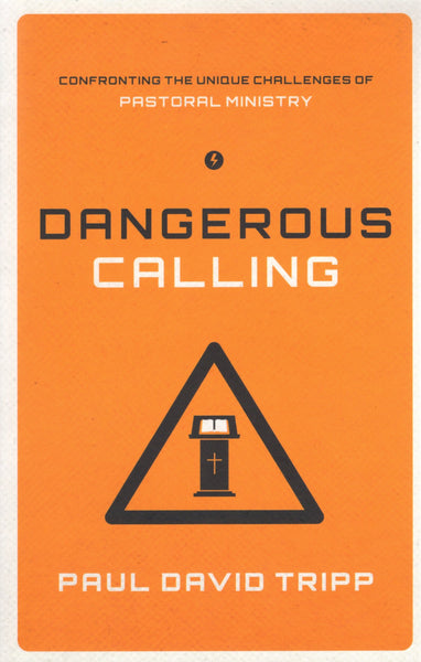 """Dangerous Calling: Confronting the Unique Challenges of Pastoral Ministry"" by Paul David Tripp"