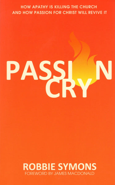 """Passion Cry: How Apathy is Killing the Church and How Passion for Christ will Revive it"" by Robbie Symons"