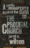 """The Prodigal Church: A Gentle Manifesto Against the Status Quo"" by Jared C. Wilson"
