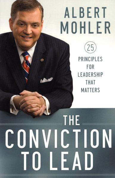 """The Conviction to Lead: 25 Principles for Leadership that Matters"" by Albert Mohler"