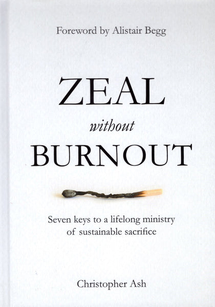 """Zeal without Burnout: Seven Keys to a Lifelong Ministry of Sustainable Sacrifice"" by Christopher Ash"