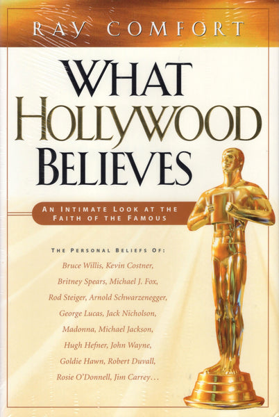 """What Hollywood Believes: An Intimate Look at the Faith of the Famous"" by Ray Comfort"