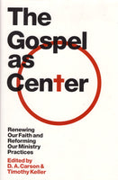 """The Gospel as Center: Renewing Our Faith and Reforming Our Ministry Practices"" edited by D.A. Carson & Timothy Keller"