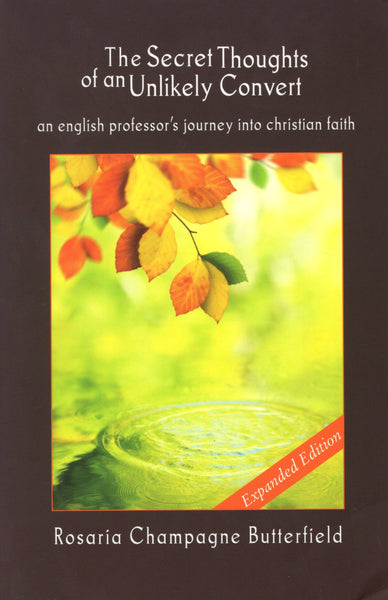 """The Secret Thoughts of an Unlikely Convert: An English Professor's Journey into Christian Faith"" by Rosaria Champagne Butterfield"