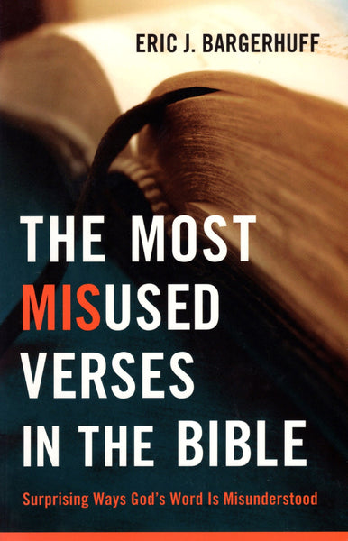 """The Most Misused Verses in the Bible: Surprising Ways God's Word is Misunderstood"" by Eric J. Bargerhuff"