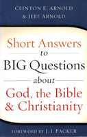 """Short Answers to Big Questions about God, the Bible, & Christianity"" by Clinton E. Arnold and Jeff Arnold"