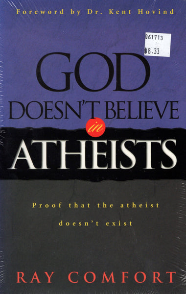 """God Doesn't Believe in Atheists: Proof that the Atheist Doesn't Exist"" by Ray Comfort"