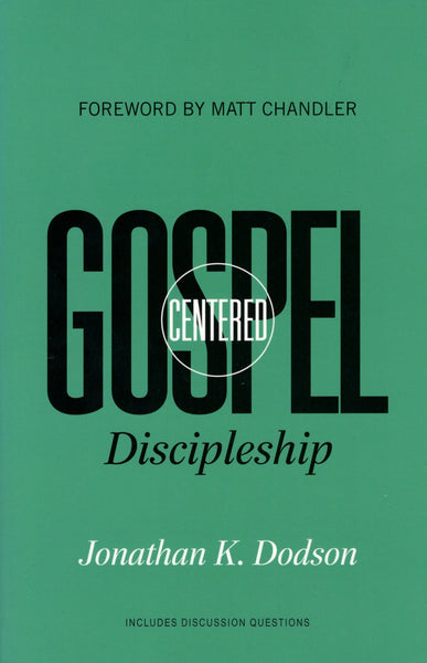 """Gospel Centered Discipleship"" by Jonathan K. Dodson"