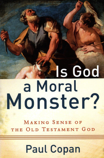 """Is God a Moral Monster?: Making Sense of the Old Testament God"" by Paul Copan"