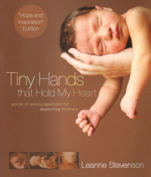 """Tiny Hands that Hold my Heart: Words of Encouragement for Expecting Mothers"" by Leanne Stevenson"