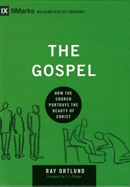"""The Gospel: How The Church Portrays the Beauty of Christ"" by Ray Ortlund"