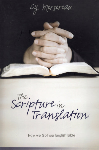 """The Scripture in Translation: How we Got our English Bible"" by Cy Mersereau"