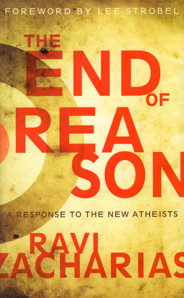 """The End of Reason: A Response to the New Atheists"" by Ravi Zacharias"