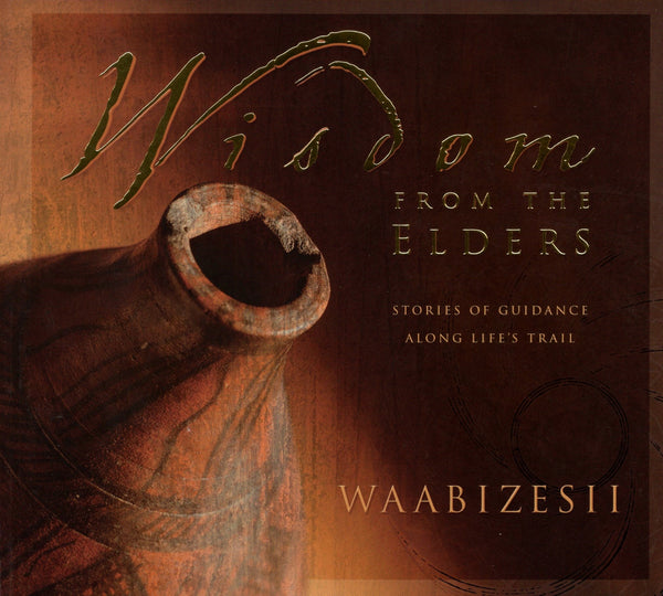 """Wisdom From the Elders: Stories of Guidance Among Life's Trail"" by Waabizesii"