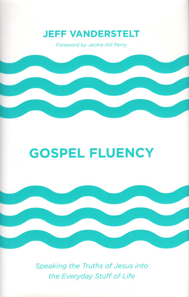 """Gospel Fluency: Speaking the Truths of Jesus into the Everyday Stuff of Life"" by Jeff Vanderstelt"