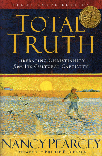 """Total Truth: Liberating Christianity from Its Cultural Captivity"" by Nancy Pearcey"