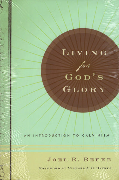 """Living for God's Glory: An Introduction to Calvinism"" by Joel R. Beeke"
