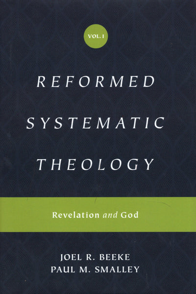 """Reformed Systematic Theology, Vol. 1: Revelation and God"" by Joel R. Beeke and Paul M. Smalley"