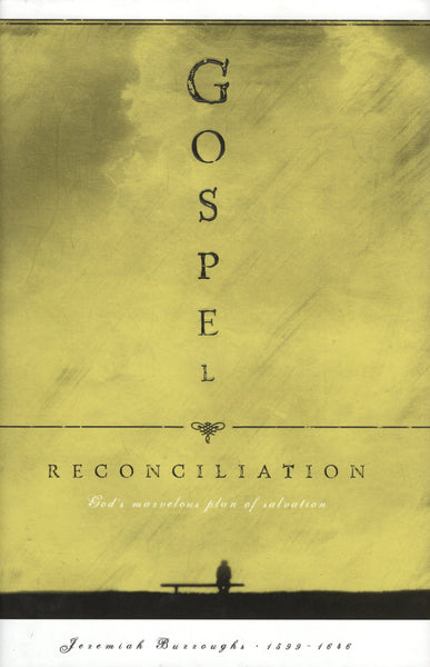 """Gospel Reconciliation: God's Marvelous Plan of Salvation"" by Jeremiah Burroughs"