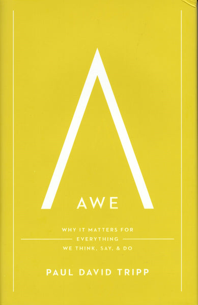 """Awe: Why It Matters For Everything We Think, Say, & Do"" by Paul David Tripp"