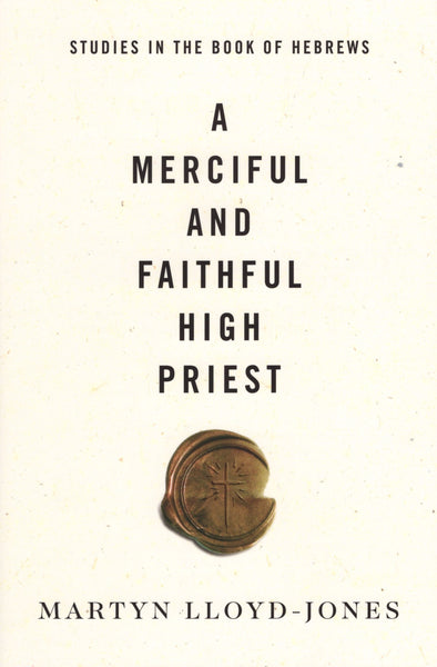 """A Merciful and Faithful High Priest: Studies in the Book of Hebrews"" by Martyn Lloyd-Jones"