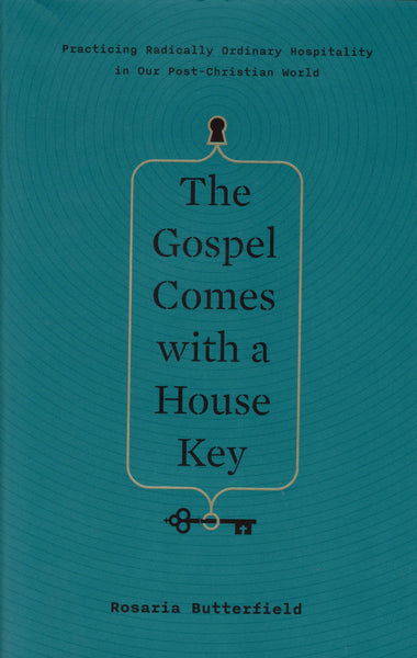 """The Gospel Comes With a House Key: Practicing Radically Ordinary Hospitality in Our Post-Christian World"" by Rosaria Butterfield"