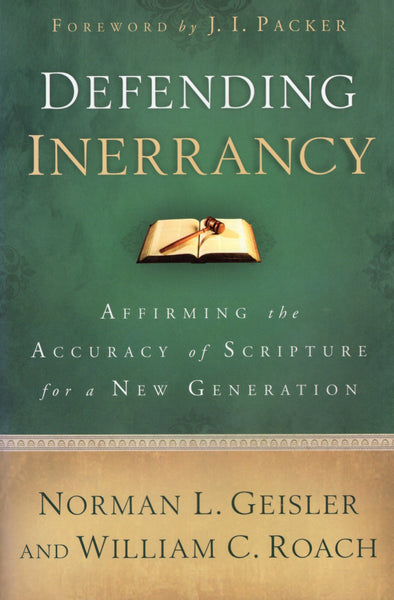 """Defending Innerancy: Affirming the Accuracy of Scripture for a New Generation"" by Norman L. Geisler and William C. Roach"