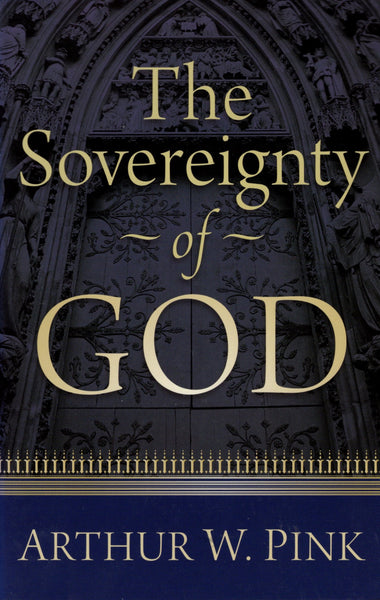 """The Sovereignty of God"" by Arthur W. Pink"