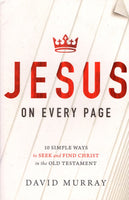 """Jesus on Every Page: 10 Simple Ways to Seek and Find Christ in the Old Testament"" by David Murray"