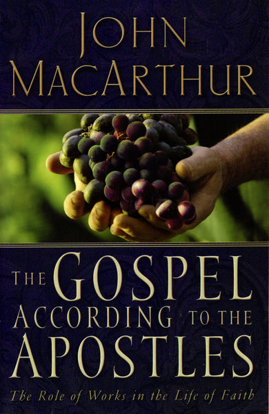 """The Gospel According to the Apostles: The Role of Works in the Life of Faith"" by John MacArthur"