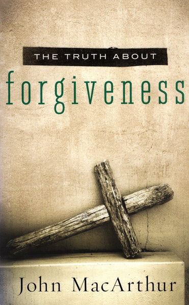 """The Truth About: Forgiveness"" by John MacArthur"